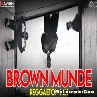 Brown Munde - Reggaeton Mix - DJ Ravish x DJ Chico