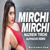 Mirchi Mirchi Nazrein Tirchi - Remix - Alphacue
