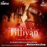 Titliyan - Circuit Remix - DJ AR Brothers X DJ Faith Official
