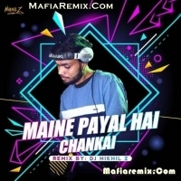 Maine Payal Hai Chankai - Remix - Dj Nikhil Z