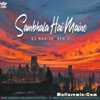 Sambhala Hai Maine - Remix - DJ Manish