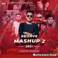 Re Love Mashup 2 - 2k21- DJ Ankur