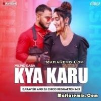 Kya Karu - Millind Gaba -Reggaeton Mix - DJ Ravish x DJ Chico