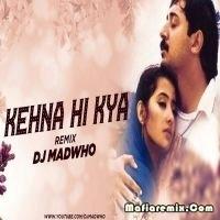 Kehna Hi Kya - Valentines Day Special - Remix - DJ Madwho