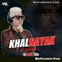 Khalnayak - Club Remix - DJ Anil TKR