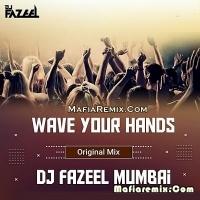 Wave Your Hands - Original Mix - DJ Fazeel Mumbai