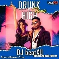Drunk N High (Remix) - DJ beatXU