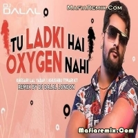 Tu Ladki Hai Oxygen Nahi- Official Remix - DJ Dalal London