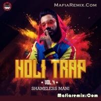 Holi Trap Vol.4 - Shameless Mani