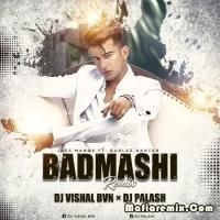Badmashi Ft. Jass Manak Remix - DJ Vishal Bvn x DJ Palash