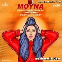 Moyna Chalat Chalat - Remix - Partha X Cherry