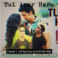 Tui Amar Hero - Remix - DJ AK NGP N DJ Amit Das