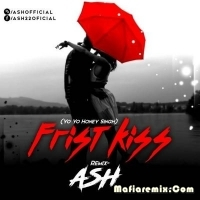 First Kiss - Yo Yo Honey Singh  - Remix - ASH