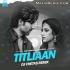 Titliaan (Remix) - DJ Chetas