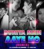Duniya Mein Aayi Ho To (Remix) - Dj Nafizz x Dj Abhishek