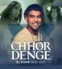 Chhor Denge (Beat Mix) - DJ Essam