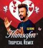 Humsafar (Tropical Remix) - DJ Reme
