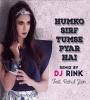 Humko Sirf Tumse Pyaar Hai (Remix) - DJ Rink