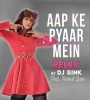 Aap Ke Pyaar Mein (Remix) - DJ Rink