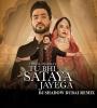 Tu Bhi Sataya Jayega (Remix) - DJ Shadow Dubai