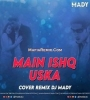 MAIN ISHQ USKA (COVER) REMIX - DJ MADY