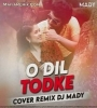 O DIL TOD KE (OFFICIAL COVER REMIX) - DJ MADY